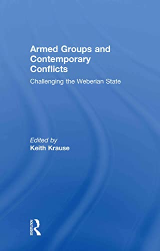 9780415574570: Armed Groups and Contemporary Conflicts: Challenging the Weberian State