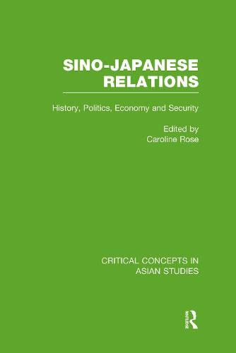 9780415574891: Sino-Japanese Relations: History, Politics, Economy and Security (Critical Concepts in Asian Studies)