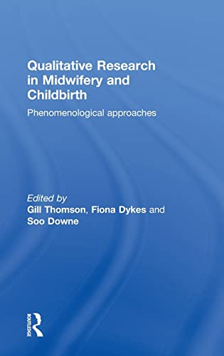 9780415575010: Qualitative Research in Midwifery and Childbirth: Phenomenological Approaches