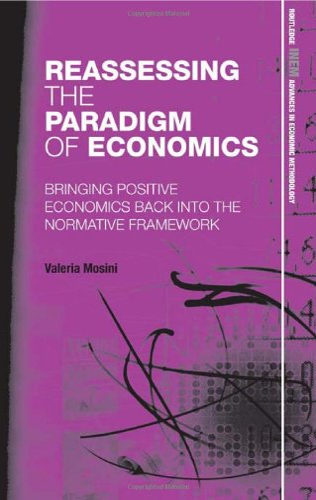 9780415575119: Reassessing the Paradigm of Economics: Bringing Positive Economics Back into the Normative Framework (Routledge INEM Advances in Economic Methodology)