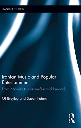 Iranian Music and Popular Entertainment: From Motrebi to Losanjelesi and Beyond (Iranian Studies): ...