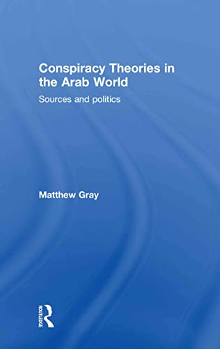 9780415575188: Conspiracy Theories in the Arab World: Sources and Politics