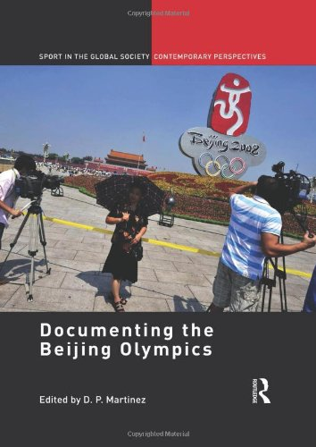 9780415575485: Documenting the Beijing Olympics (Sport in the Global Society – Contemporary Perspectives)