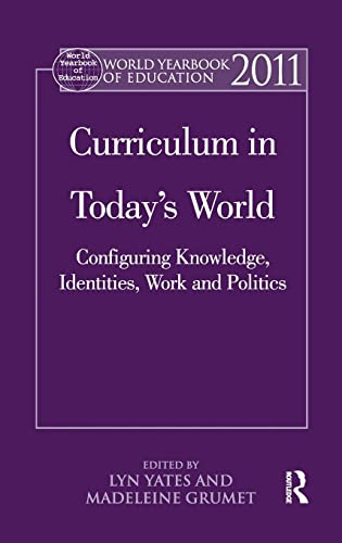 9780415575829: World Yearbook of Education 2011: Curriculum in Today's World: Configuring Knowledge, Identities, Work and Politics (Volume 39)