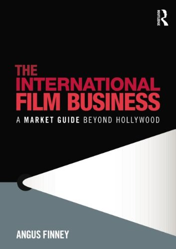 The International Film Business: A Market Guide Beyond Hollywood [Jul 11, 2010] Finney, Angus: ...