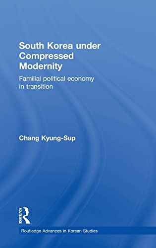 South Korea under Compressed Modernity: Familial Political Economy in Transition (Routledge ...