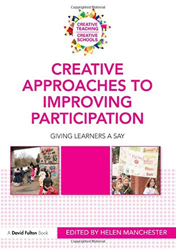 9780415576215: Creative Approaches to Improving Participation: Giving learners a say (Creative Teaching/Creative Schools)