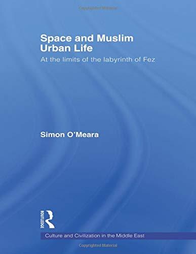 9780415576703: Space and Muslim Urban Life: At the Limits of the Labyrinth of Fez (Culture and Civilization in the Middle East)