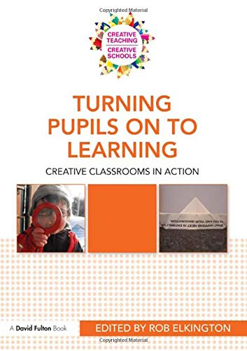 9780415577731: Turning Pupils on to Learning: Creative classrooms in action (Creative Teaching/Creative Schools)