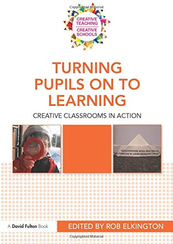 9780415577748: Creative Teaching/Creative Schools Bundle: Turning Pupils on to Learning: Creative classrooms in action: Volume 5