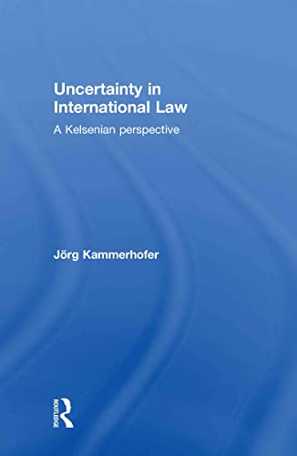 9780415577847: Uncertainty in International Law: A Kelsenian Perspective (Routledge Research in International Law)