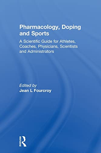 9780415578226: Pharmacology, Doping and Sports: A Scientific Guide for Athletes, Coaches, Physicians, Scientists and Administrators