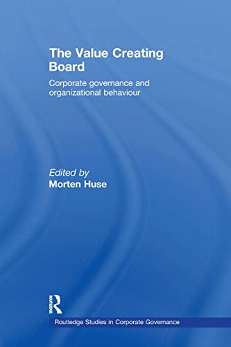 9780415578493: The Value Creating Board: Corporate Governance and Organizational Behaviour (Routledge Studies in Corporate Governance)