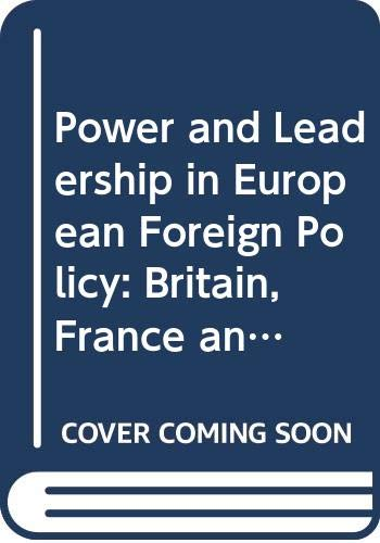 9780415578899: Power and Leadership in European Foreign Policy: Britain, France and Germany (Routledge Advances in European Politics)