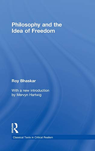 Philosophy and the Idea of Freedom (Classical Texts in Critical Realism (Routledge Critical Realism...