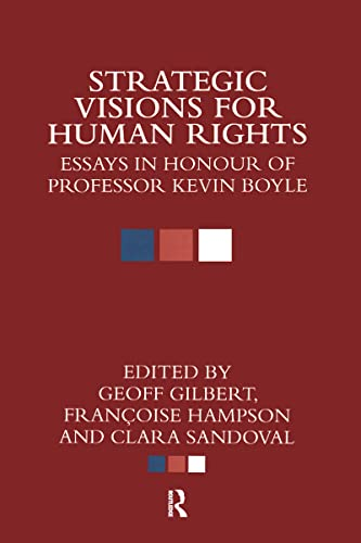 Strategic Visions for Human Rights: Essays in Honour of Professor Kevin Boyle