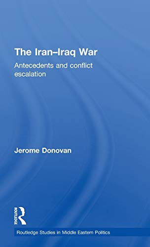 The Iran-Iraq War: Antecedents and Conflict Escalation (Routledge Studies in Middle Eastern ...