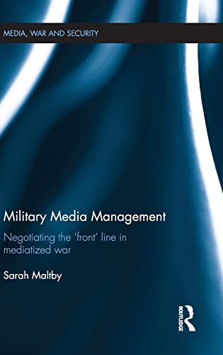 9780415580052: Military Media Management: Negotiating the 'Front' Line in Mediatized War (Media, War and Security)