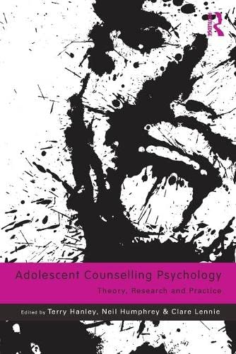 Adolescent Counselling Psychology: Theory, Research and Practice: Terry Hanley
