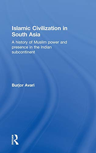 9780415580618: Islamic Civilization in South Asia: A History of Muslim Power and Presence in the Indian Subcontinent
