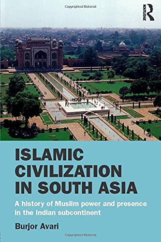 9780415580625: Islamic Civilization in South Asia: A History of Muslim Power and Presence in the Indian Subcontinent
