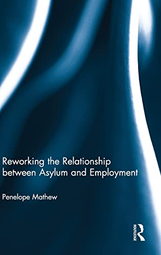 9780415580793: Reworking the Relationship between Asylum and Employment
