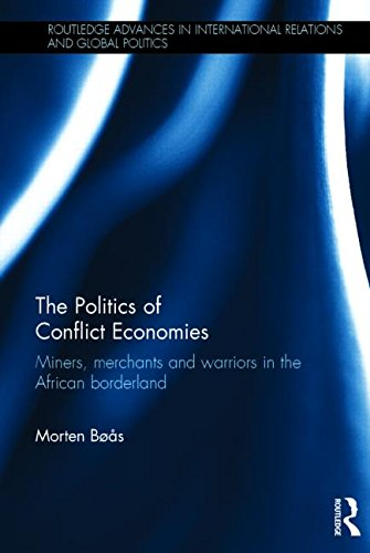 9780415580847: The Politics of Conflict Economies: Miners, merchants and warriors in the African borderland (Routledge Advances in International Relations and Global Politics)