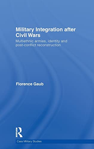 9780415580946: Military Integration after Civil Wars: Multiethnic Armies, Identity and Post-Conflict Reconstruction (Cass Military Studies)