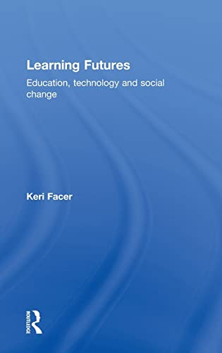 9780415581424: Learning Futures: Education, Technology and Social Change