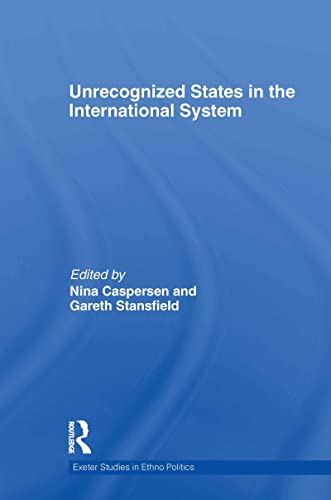 9780415582100: Unrecognized States in the International System (Exeter Studies in Ethno Politics)