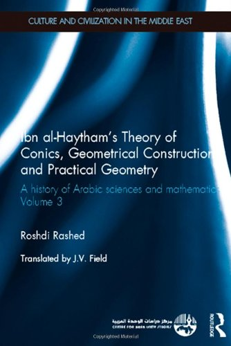 9780415582155: Ibn al-Haytham's Theory of Conics, Geometrical Constructions and Practical Geometry: A History of Arabic Sciences and Mathematics Volume 3 (Culture and Civilization in the Middle East)