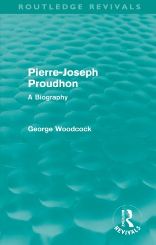 Pierre-Joseph Proudhon (Routledge Revivals): A Biography (0415582733) by Woodcock, George