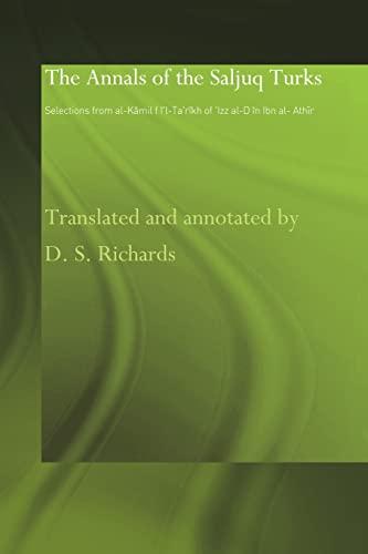 9780415583138: The Annals of the Saljuq Turks: Selections from al-Kamil fi'l-Ta'rikh of Ibn al-Athir (Studies in the History of Iran and Turkey 1000-1700 Ad)
