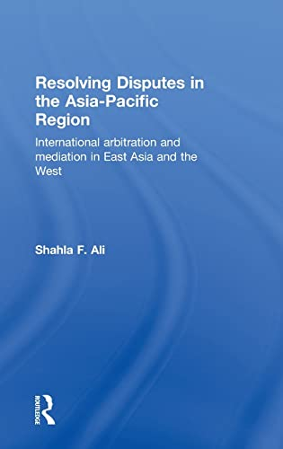 9780415583725: Resolving Disputes in the Asia-Pacific Region: International Arbitration and Mediation in East Asia and the West