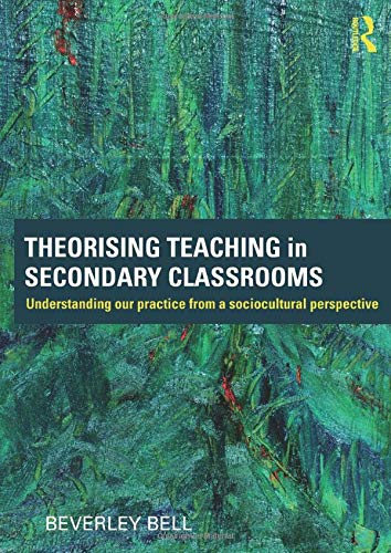 Theorising Teaching in Secondary Classrooms: Understanding our practice from a sociocultural ...