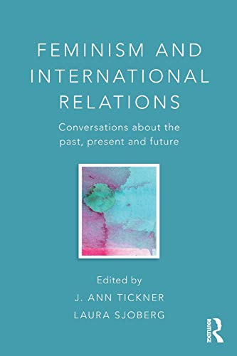 9780415584609: Feminism and International Relations: Conversations about the Past, Present and Future (Critical Concepts in International Relations)