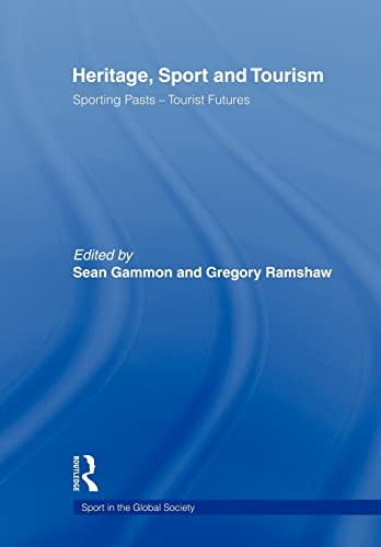 9780415585132: Heritage, Sport and Tourism: Sporting Pasts - Tourist Futures (Sport in the Global Society)