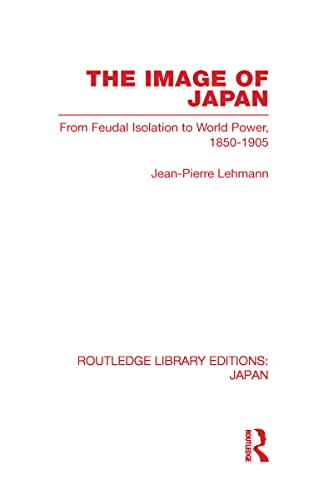 9780415585347: The Image of Japan: From Feudal Isolation to World Power 1850-1905