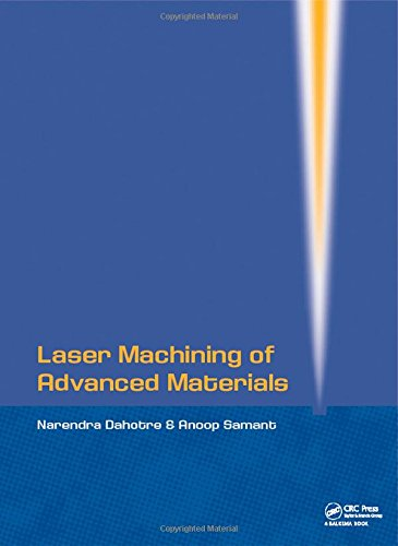 Laser Machining of Advanced Materials: Dahotre, Narendra B; Samant, Anoop