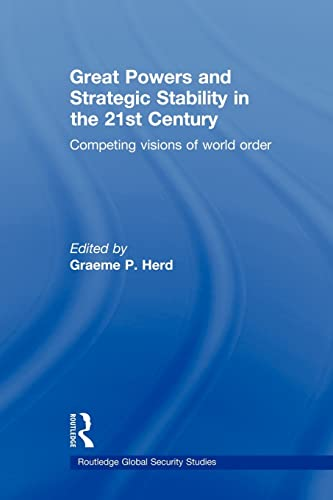 9780415585798: Great Powers and Strategic Stability in the 21st Century: Competing Visions of World Order (Routledge Global Security Stud)