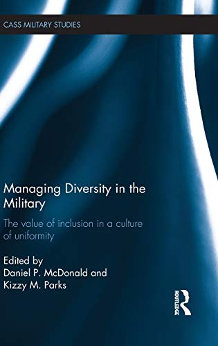 9780415586368: Managing Diversity in the Military: The value of inclusion in a culture of uniformity (Cass Military Studies)