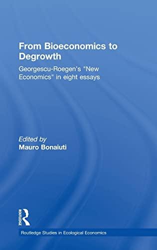 9780415587006: From Bioeconomics to Degrowth: Georgescu-Roegen's 'New Economics' in Eight Essays (Routledge Studies in Ecological Economics)