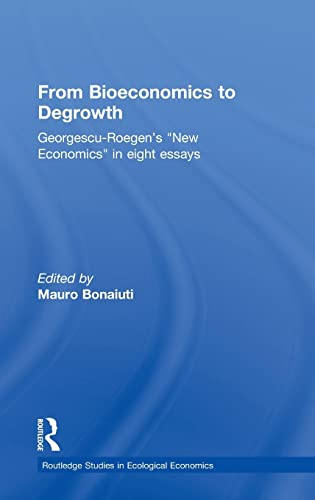 9780415587006: From Bioeconomics to Degrowth: Georgescu-Roegen's 'New Economics' in Eight Essays (Routledge Studies in Ecological Economics)