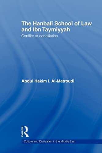 9780415587075: The Hanbali School of Law and Ibn Taymiyyah: Conflict or Conciliation (Culture and Civilization in the Middle East)