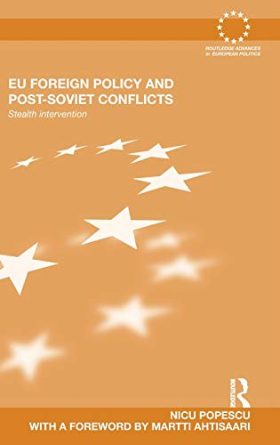 9780415587204: EU Foreign Policy and Post-Soviet Conflicts: Stealth Intervention (Routledge Advances in European Politics)