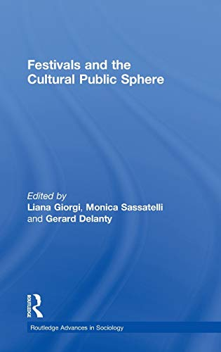 Festivals and the Cultural Public Sphere (Routledge Advances in Sociology): Routledge