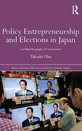 9780415587525: Policy Entrepreneurship and Elections in Japan: A Political Biogaphy of Ozawa Ichir?