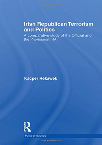 Irish Republican Terrorism and Politics: A Comparative Study of the Official and the Provisional ...