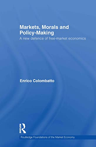 9780415588546: Markets, Morals, and Policy-Making: A New Defence of Free-Market Economics (Routledge Foundations of the Market Economy)