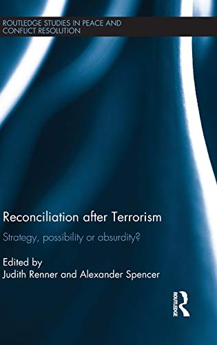 9780415588584: Reconciliation after Terrorism: Strategy, possibility or absurdity? (Routledge Studies in Peace and Conflict Resolution)